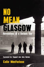 No Mean Glasgow : Revelations of a Gorbals Guy - Colin MacFarlane