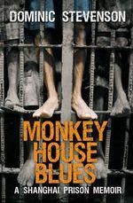 Monkey House Blues : A Shanghai Prison Memoir - Dominic Stevenson