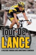 Tour De Lance : A Wild Ride Through Lance Armstrong's Comeback - Bill Strickland