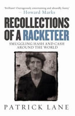 Recollections of a Racketeer : Smuggling Hash and Cash Around the World - Patrick Lane