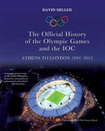 Official History of the Olympic Games and the IOC : Athens to London 1894-2012 - David Miller
