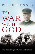 To War with God : The Army Chaplain Who Lost His Faith - Peter Fiennes