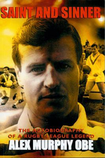 Saint And Sinner : The Autobiography of a Rugby League Legend - Alex Murphy