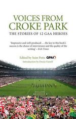 Voices from Croke Park : The Stories of 12 GAA Heroes