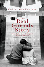 Real Gorbals Story, The : True Tales from Glasgow's Meanest Streets - Colin MacFarlane