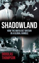 Shadowland : How the Mafia Bet Britain in a Global Gamble - Douglas Thompson