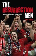 The Resurrection Men : Wales' Grand Slam 2008 - Paul Rees