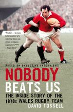 Nobody Beats Us : The Inside Story of the 1970s Wales Rugby Team - David Tossell