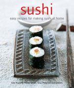 Sushi : Easy Recipes for Making Sushi at Home - Emi Kazuko