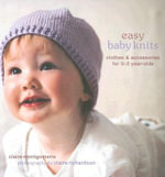 Easy Baby Knits : Clothes & Accessories for 0-3 Year-Olds - Claire Montgomerie