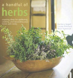 A Handful of Herbs : Inspiring Ideas for Gardening, Cooking and Decorating Your Home with Herbs - Barbara Segall