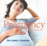 Pregnancy Essentials - Dr Carol Cooper