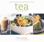 Tea Cookbook : Sweet and Savoury Recipes for Tea Lovers - Tonia George