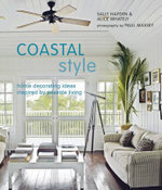 Coastal Style : Home Decorating Ideas Inspired by Seaside Living - Sally Hayden
