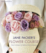 Jane Packer's Flower Course : 34 Unique Floral Designs Using Clear Vases and Oth... - Jane Packer