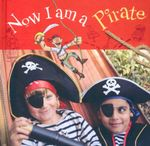 Now I am a Pirate : Now I am a... - Ryland Peters & Small