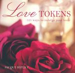 Love Tokens : 125 ways to Indulge Your Lover - Jacqui Ripley