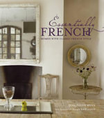Essentially French : Homes with Classic French Style - Josephine Ryan