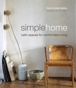 Simple Home : Calm Spaces for Comfortable Living - Mark Bailey