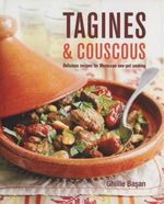 Tagines and Couscous : Delicious Recipes for Moroccan One-Pot Cooking - Ghillie Basan