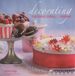 Decorating Cupcakes, Cakes, & Cookies - Annie Rigg