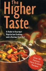 The Higher Taste : A Guide to Gourmet Vegetarian Cooking and a Karma Free Diet - A.C. Bhaktivedanta Swami