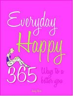 Everyday Happy : 365 Days to a Better You - Jenny Hare