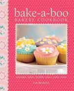 Bake-a-Boo  : Bakery Cookbook : Nostalgic Bakes - Healthy Cakes - Party Treats - Zoe Athene Berkeley