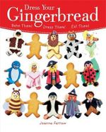 Dress Your Gingerbread! : Bake Them! Dress Them! Eat Them! - Joanna Farrow