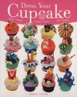 Dress Your Cupcake : Bake Them! Dress Them! Eat Them! - Joanna Farrow