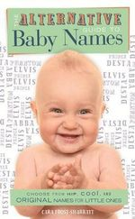 The Alternative Guide to Baby Names : A Celebration of Local Specialties, Recipes & Trad... - Cara Frost-Sharratt