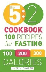The 5:2 Cookbook : 100 Recipes for Fasting - Angela Dowden