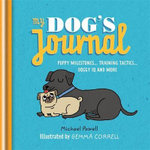 My Dog's Journal : Puppy Milestones - Training Tactics - Doggy IQ and MO - Michael Powell