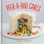 Peek-a-boo Cakes : 28 Fun Cakes with a Surprise Inside! - Joanna Farrow