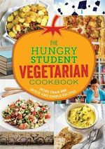 The Hungry Student Vegetarian Cookbook : More Than 200 Quick and Simple Recipes - Spruce Spruce