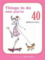 Things to Do Now You're 40 : Things to Do - Rebecca Hall