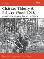 Chateau Thierry and Belleau Wood 1918 : America's Baptism of Fire on the Marne - David Bonk