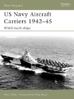 US Navy Aircraft Carriers 1939-45 : WWII-built Ships - Tony Bryan