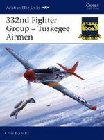 332nd Fighter Group - Tuskegee Airmen : Aviation Elite Units - Chris Bucholtz