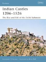 Indian Castles 1206-1526 : The Rise and Fall of the Delhi Sultanate - Konstantin S. Nossov