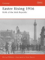 Easter Rising 1916 : Birth of the Irish Republic - Michael McNally