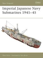 Imperial Japanese Navy Submarines 1941-45 : WWII-built Ships - Mark Stille