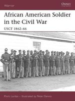 African American Soldier in the Civil War : Usct 1862-66 - Mark Lardas