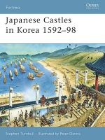 Japanese Castles in Korea 1592-98 - Stephen Turnbull