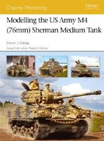 Modelling the Us Army M4 (76mm) Sherman Medium Tank - Steven J. Zaloga
