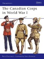 The Canadian Corps in World War I - Rene Chartrand