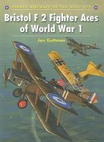 Bristol F2 Fighter Aces of World War I : Osprey Aircraft of the Aces - Jon Guttman