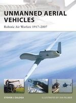 Unmanned Aerial Vehicles : Robot Air Warfare 1917-2007 - Steven J. Zaloga