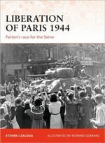 Liberation of Paris 1944 : Patton's Race for the Seine - Steven J. Zaloga