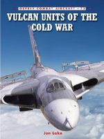Vulcan Units of the Cold War - Andrew J. Brookes